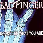 Badfinger No Matter What You Are