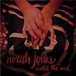 Norah Jones Until The End (Live) (Single)