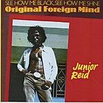 Junior Reid See How Me Black, See How Me Shine: Original Foreign Mind