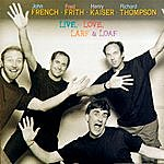French, Frith, Kaiser & Thompson Live, Love, Larf & Loaf