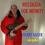 Henry Kaiser Nostalgia For Infinity
