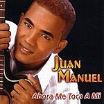 Juan Manuel Ahora Me Toca A Mi