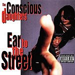 The Conscious Daughters Ear To The Street (Parental Advisory)