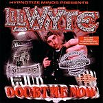 Lil Wyte Doubt Me Now: Dragged And Chopped (Parental Advisory)