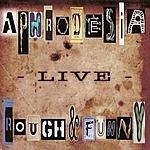 Aphrodesia Rough & Funny (Live)
