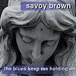 Savoy Brown The Blues Keep Me Holding On
