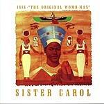 Sister Carol Isis: The Original Womb-Man