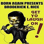Broderick E. Rice Get Yo Laugh On!