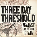 Three Day Threshold Against The Grain