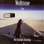 Wolfstone Not Enough Shouting