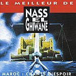 Nass El Ghiwane Le Meilleur De Nass El Ghiwane: Nass El Ghiwane/Musique Du Maroc/Chants D'Espoir