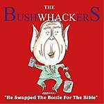 The Bushwhackers He Swapped The Bottle For The Bible (Single)