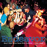 Endeavor Don't Die With Your Eyes Closed, 1992-1998