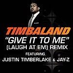 Timbaland Give It To Me (Laugh At Em) (Remix Radio Edit)