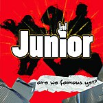 Junior Are We Famous Yet?