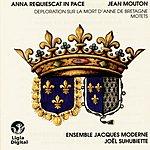 Jacques Moderne Anna Requiescat In Pace, Deploration Sur La Mort D'Anne De Bretagne