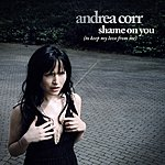 Andrea Corr Shame On You (To Keep My Love From Me) (Radio Edit) (Single)