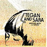 Tegan and Sara Walking With A Ghost/You Wouldn't Like Me