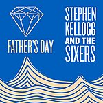 Stephen Kellogg & The Sixers Father's Day (Single)