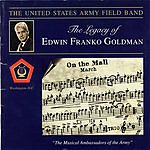 United States Army Field Band The Legacy Of Edwin Franko Goldman