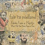 Fair To Midland Fables Of A Mayfly: What I Tell You 3 Times Is True