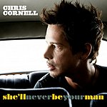Chris Cornell She'll Never Be Your Man (Single)