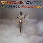 Bootsy Collins Stretchin' Out In Bootsy's Rubber Band