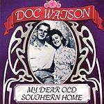 Doc Watson My Dear Old Southern Hom