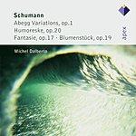 Michel Dalberto 'Abegg' Variations, Op.1/Humoreske, Op.20/Fantasie, Op.17/Blumenstück, Op.19
