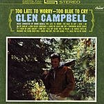 Glen Campbell Too Late To Worry