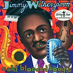 Jimmy Witherspoon Cold Blooded Boogie