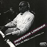 Professor Longhair Ball the Wall!: Live At Tipitina's 1978