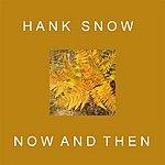 Hank Snow Now & Then