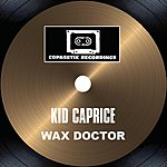 Wax Doctor Kid Caprice (Single)