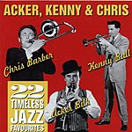 Acker Bilk Acker, Kenny & Chris: 22 Timeless Jazz Favourites