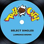 Lawrence Brown Select Singles: I Like To Know