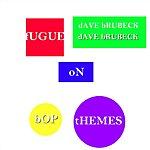 Dave Brubeck Fugue On Bop Themes
