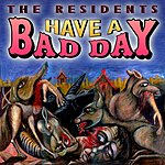 The Residents Have A Bad Day