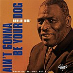Howlin' Wolf Chess Collectibles, Vol.2: Ain't Gonna Be Your Dog