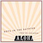 Aloha Boys In The Bathtub/You've Escaped