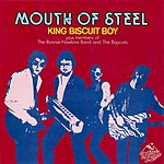 King Biscuit Boy Mouth Of Steel