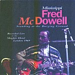 Mississippi Fred McDowell Standing At The Burying Ground