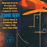 Jerome Kern Biography Presents: Jerome Kern From Rare Piano Rolls