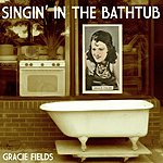 Gracie Fields Singin' In The Bathtub