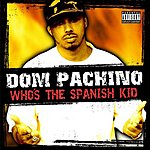 Dom Pachino Who's The Spanish Kid? (Single)