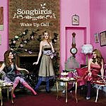 The Songbirds Wake Up Call