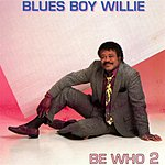 Blues Boy Willie Be Who? 2