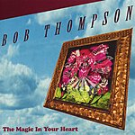 Bob Thompson The Magic In Your Heart