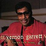 Vernon Garrett Too Hip To Be Happy