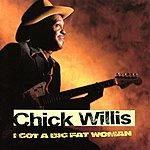 Chick Willis I Got A Big Fat Woman